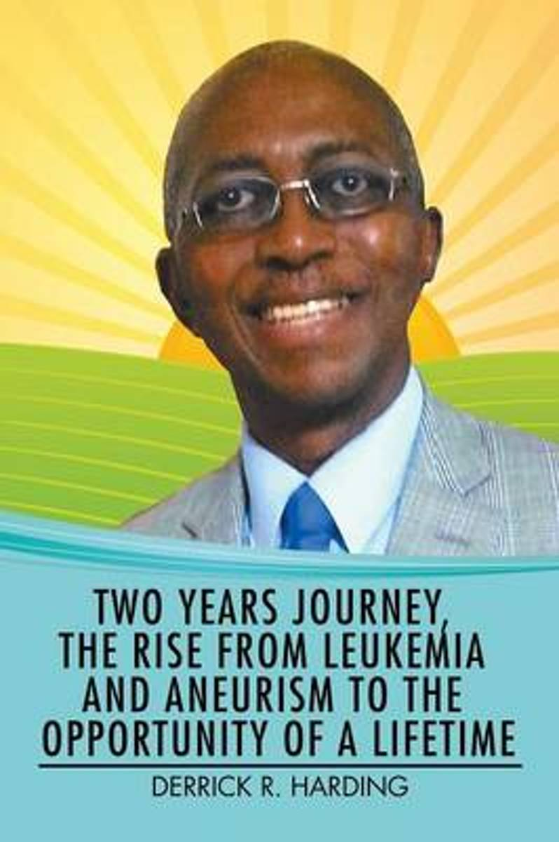 Two Years Journey, the Rise from Leukemia and Aneurysm to the Opportunity of a Lifetime