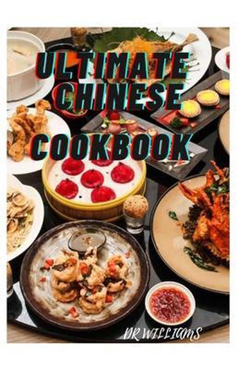 Ultimate Chinese Cookbook: The Comprehensive Ultimate Chinese Cookbook