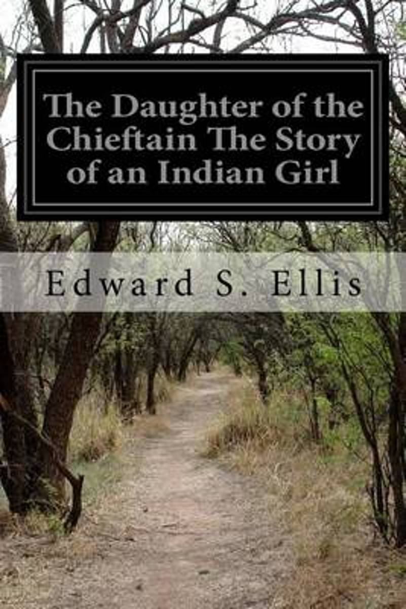 The Daughter of the Chieftain the Story of an Indian Girl