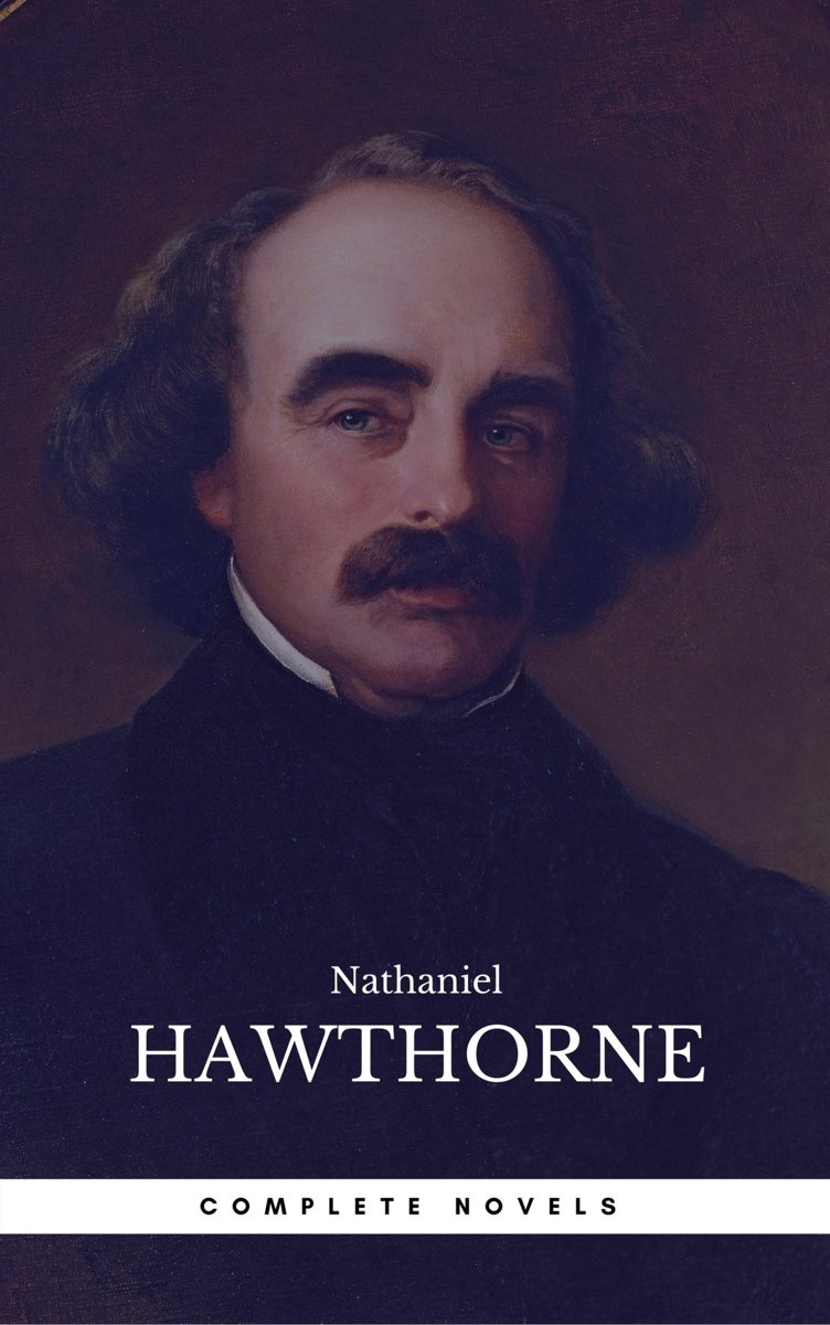 The Complete Works of Nathaniel Hawthorne: Novels, Short Stories, Poetry, Essays, Letters and Memoirs (Illustrated Edition): The Scarlet Letter with its ... Romance, Tanglewood Tales, Birthma