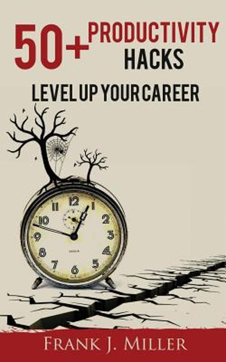 50] Productivity Hacks - Level Up Your Career