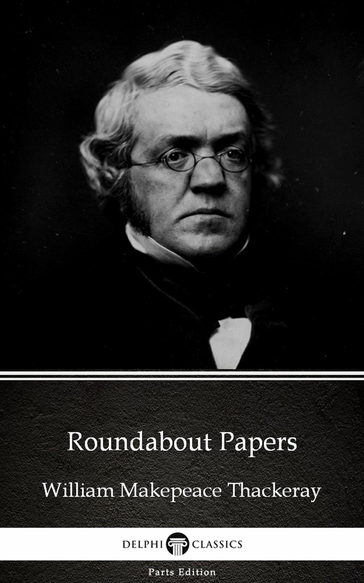 Roundabout Papers by William Makepeace Thackeray (Illustrated)