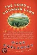 The Food of a Younger Land: A Portrait of American Food--Before the National Highway System, Before Chain Restaurants, and Before Frozen Food, Whe