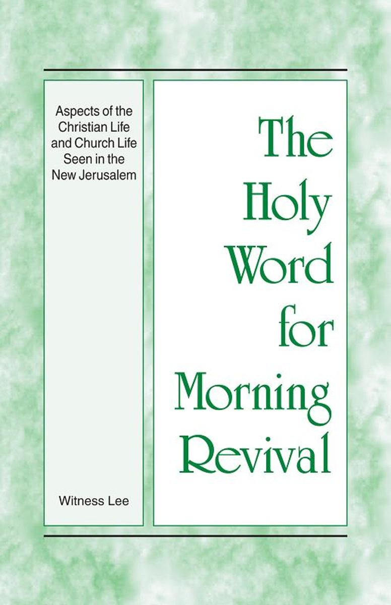 The Holy Word for Morning Revival - Aspects of the Christian Life and Church Life Seen in the New Jerusalem