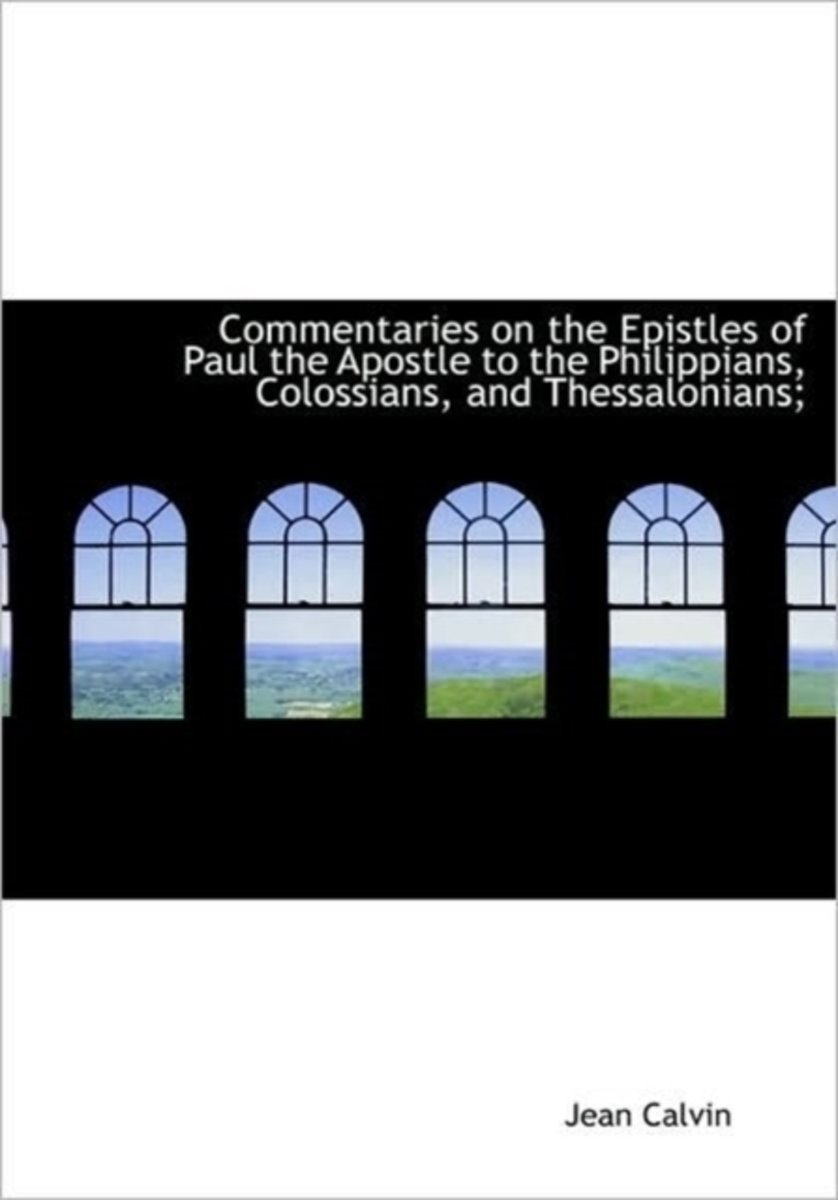 Commentaries on the Epistles of Paul the Apostle to the Philippians, Colossians, and Thessalonians;