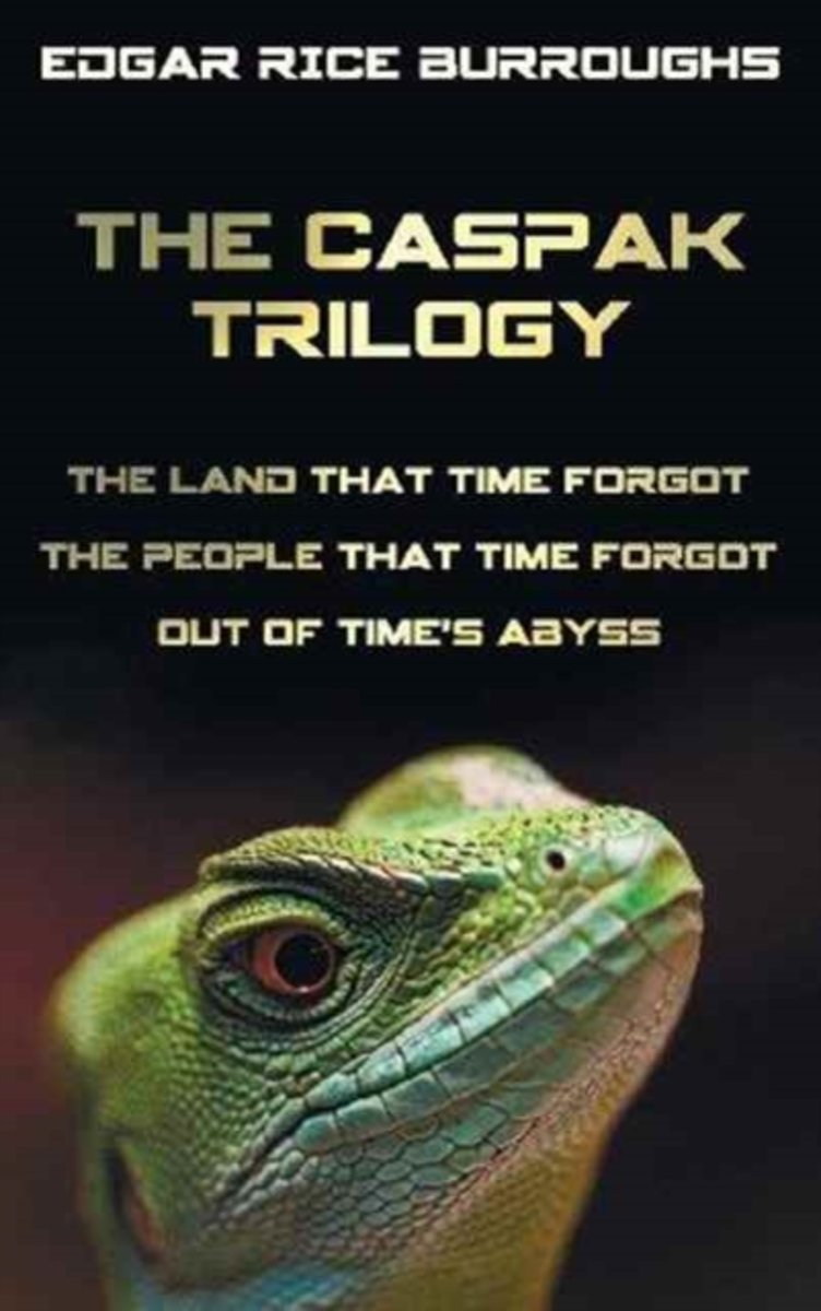 The Caspak Trilogy; The Land That Time Forgot, the People That Time Forgot and Out of Time's Abyss. (Complete and Unabridged).