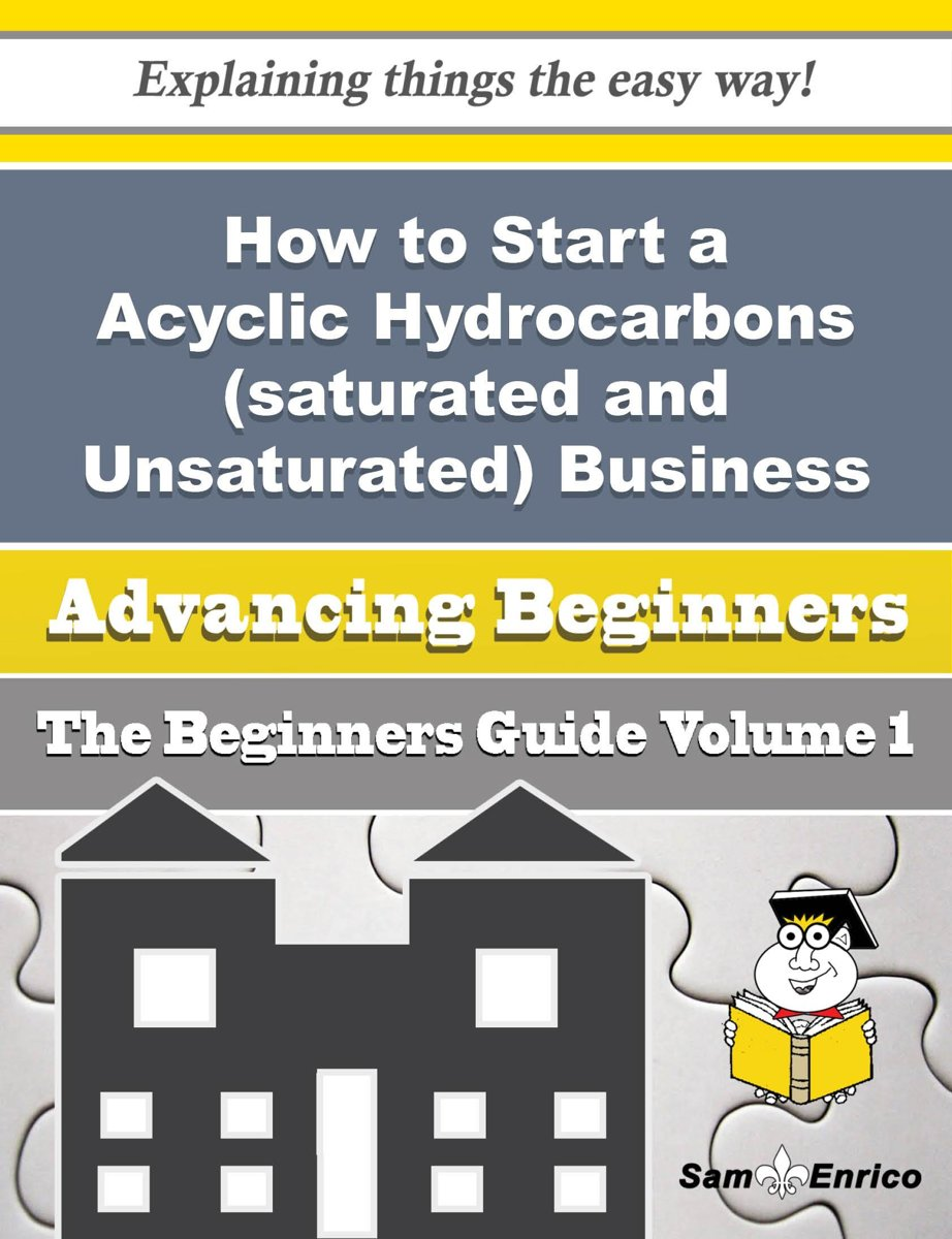 How to Start a Acyclic Hydrocarbons (saturated and Unsaturated) Business (Beginners Guide)