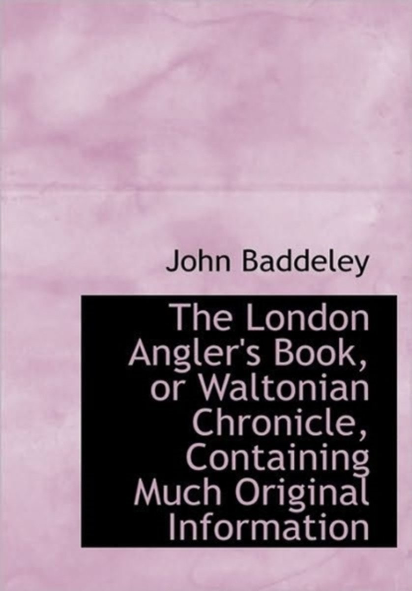 The London Angler's Book, or Waltonian Chronicle, Containing Much Original Information