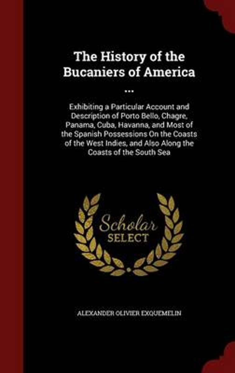 The History of the Bucaniers of America ...
