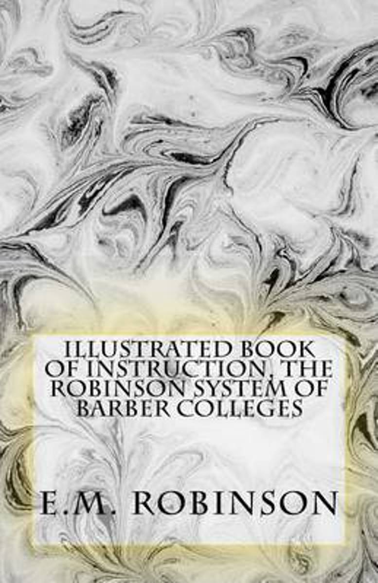Illustrated Book of Instruction, the Robinson System of Barber Colleges