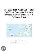 The 2009-2014 World Outlook for Lowfat Ice Cream and Custards Shipped in Bulk Containers of 3 Gallons Or More