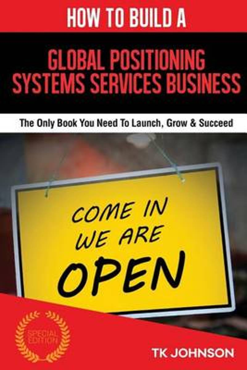 How to Build a Global Positioning Systems Services Business (Special Edition)
