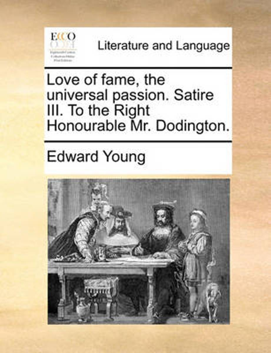 Love of Fame, the Universal Passion. Satire III. to the Right Honourable Mr. Dodington.