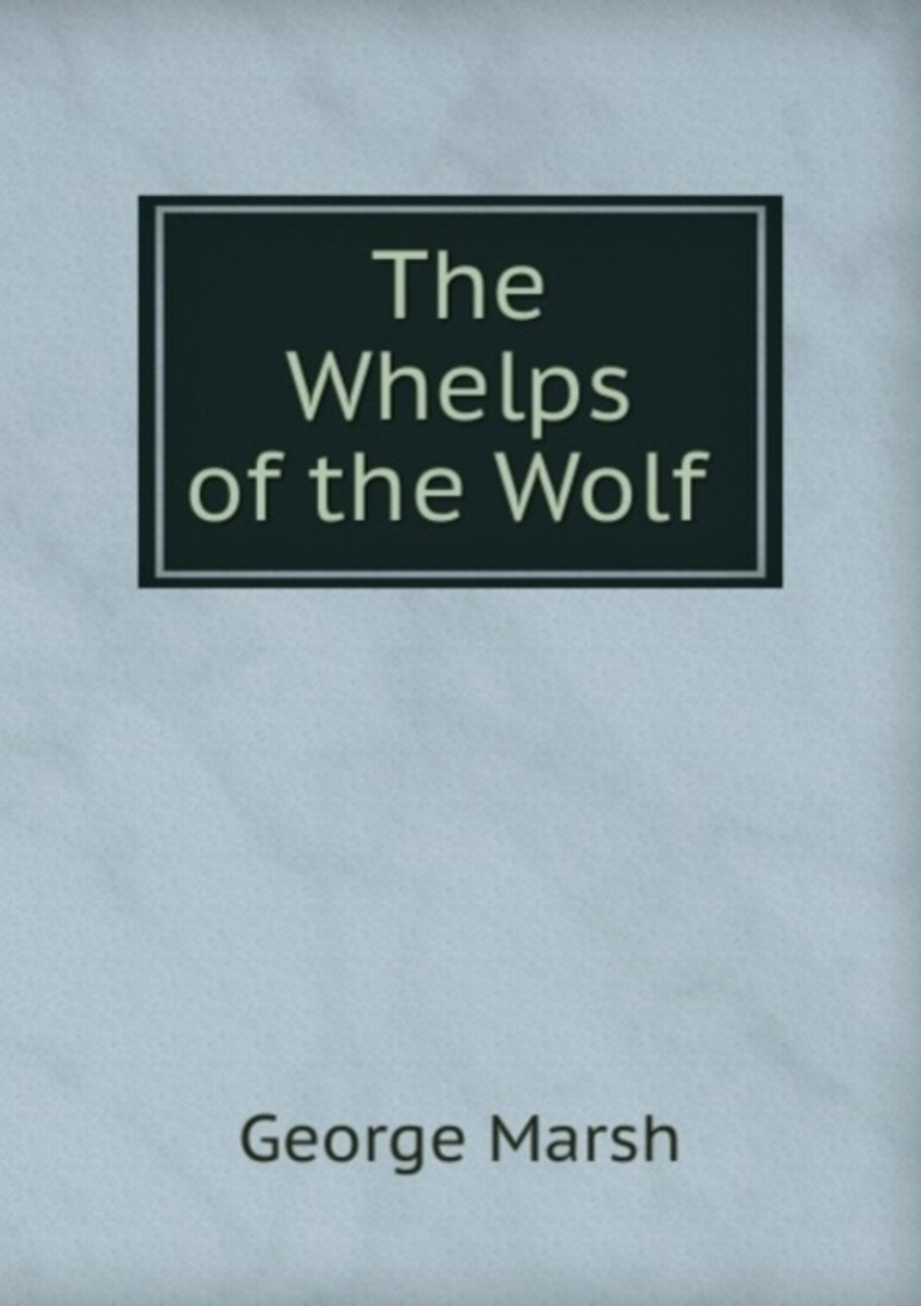 The Whelps of the Wolf .