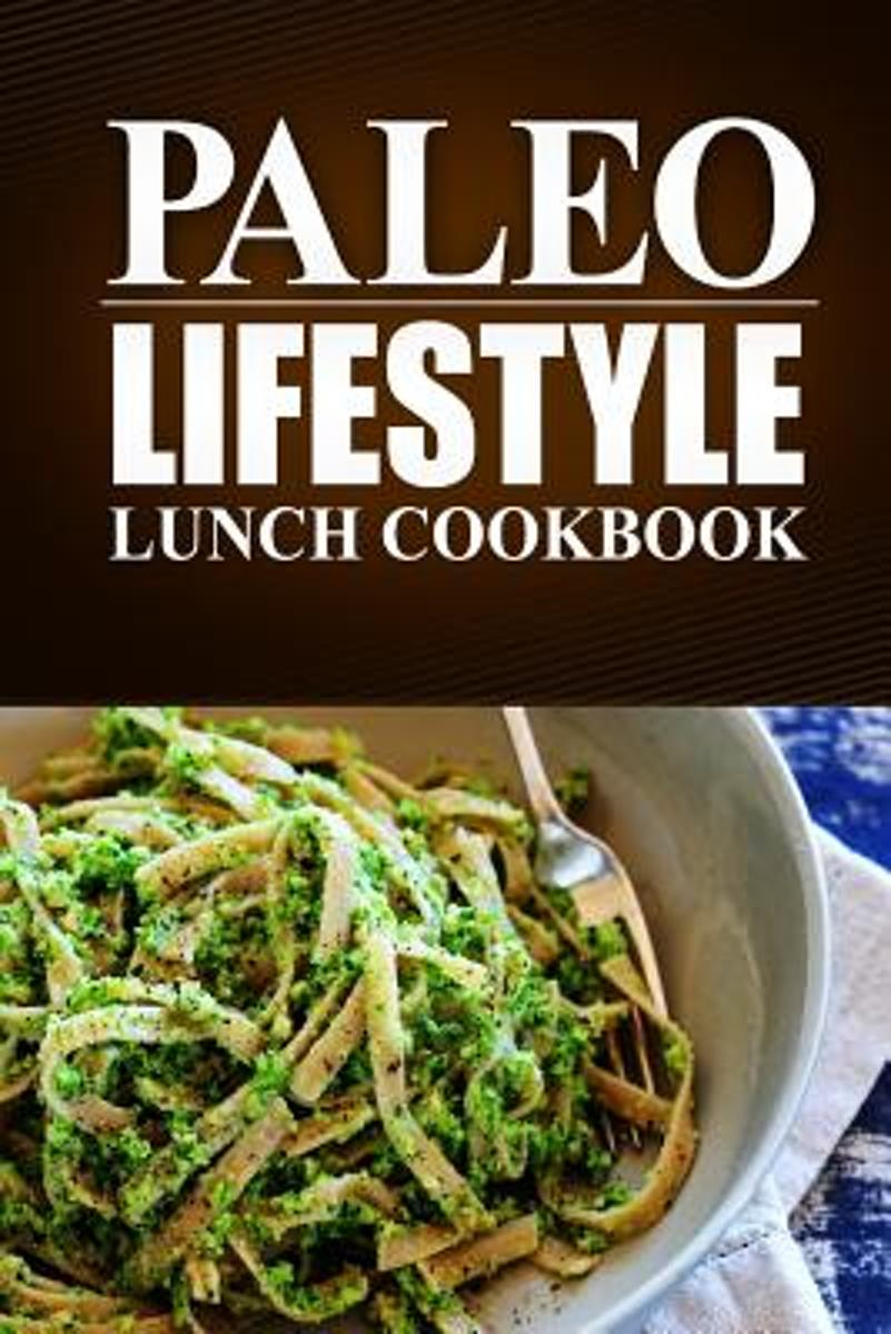 Paleo Lifestyle - Lunch Cookbook