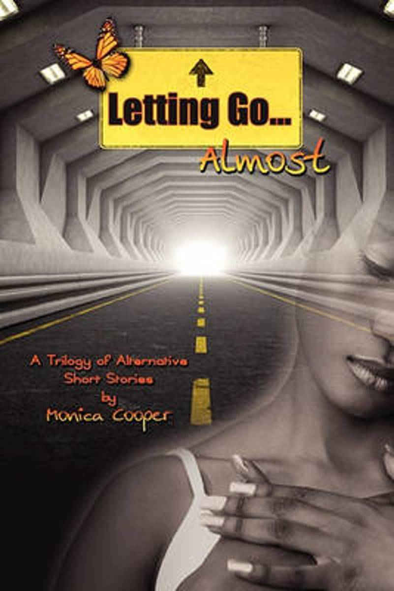 Letting Go...Almost a Trilogy of Alternative Short Stories