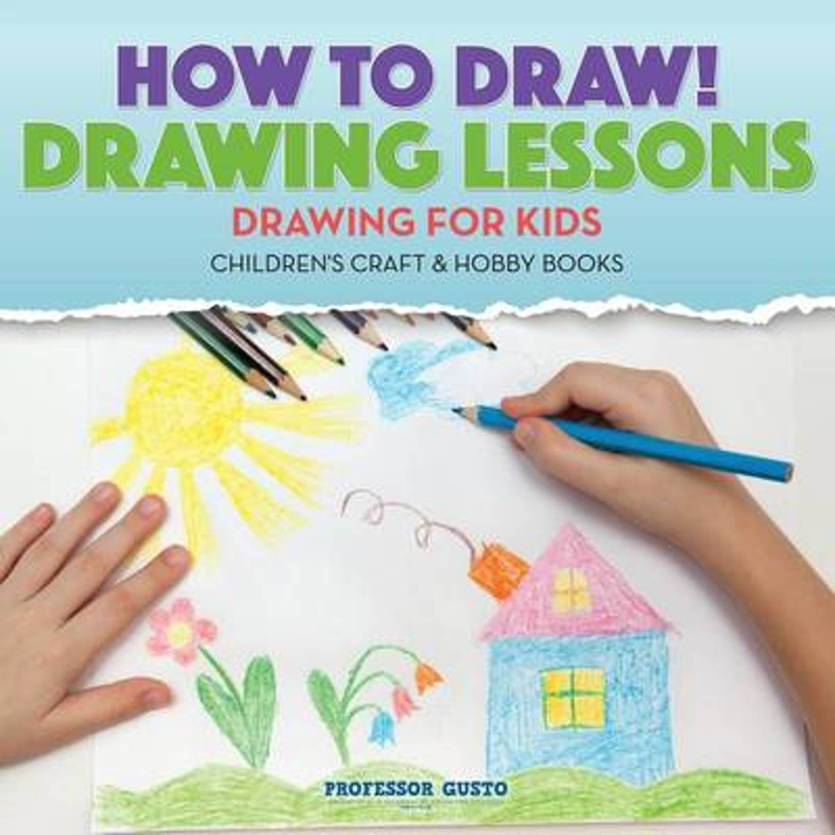 How to Draw! Drawing Lessons - Drawing for Kids - Children's Craft & Hobby Books