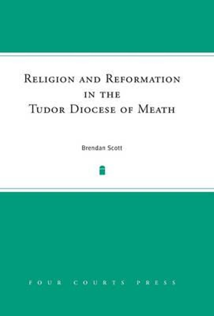 Religion and Reformation in the Tudor Diocese of Meath