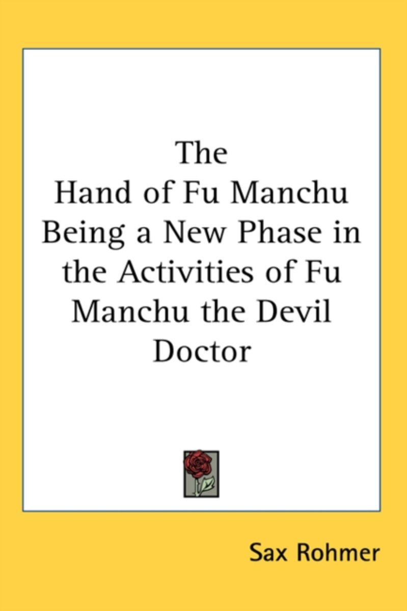 The Hand of Fu Manchu Being a New Phase in the Activities of Fu Manchu the Devil Doctor