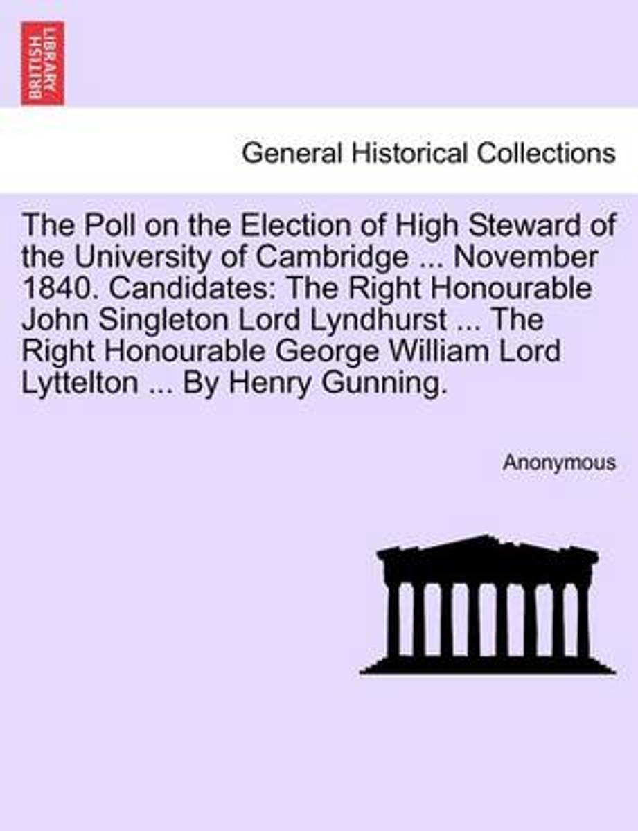 The Poll on the Election of High Steward of the University of Cambridge ... November 1840. Candidates