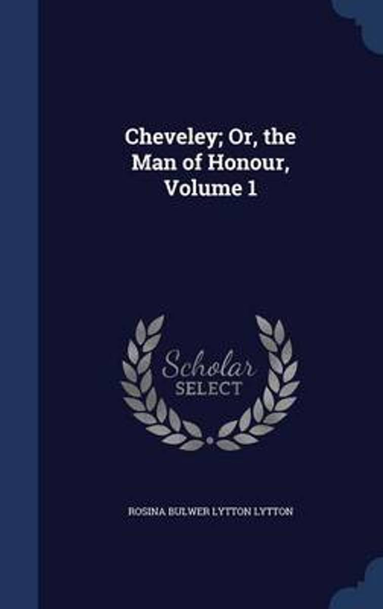 Cheveley; Or, the Man of Honour; Volume 1