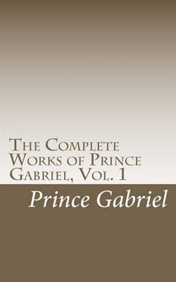 The Complete Works of Prince Gabriel, Vol. 1