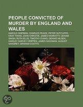 People Convicted Of Murder By England And Wales: Harold Shipman, Charles Peace, Peter Sutcliffe, Kray Twins, John Christie, James Hanratty