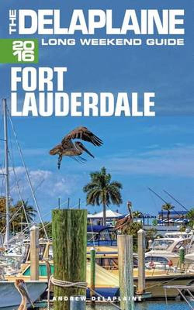 Fort Lauderdale - The Delaplaine 2016 Long Weekend Guide