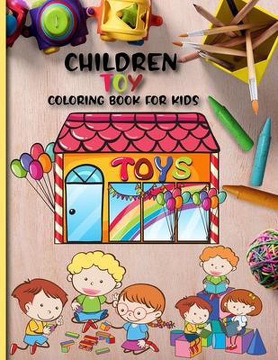 Children Toy Coloring Book For Kids: children coloring book For Children Gift Color And Learn With Toy Coloring Book