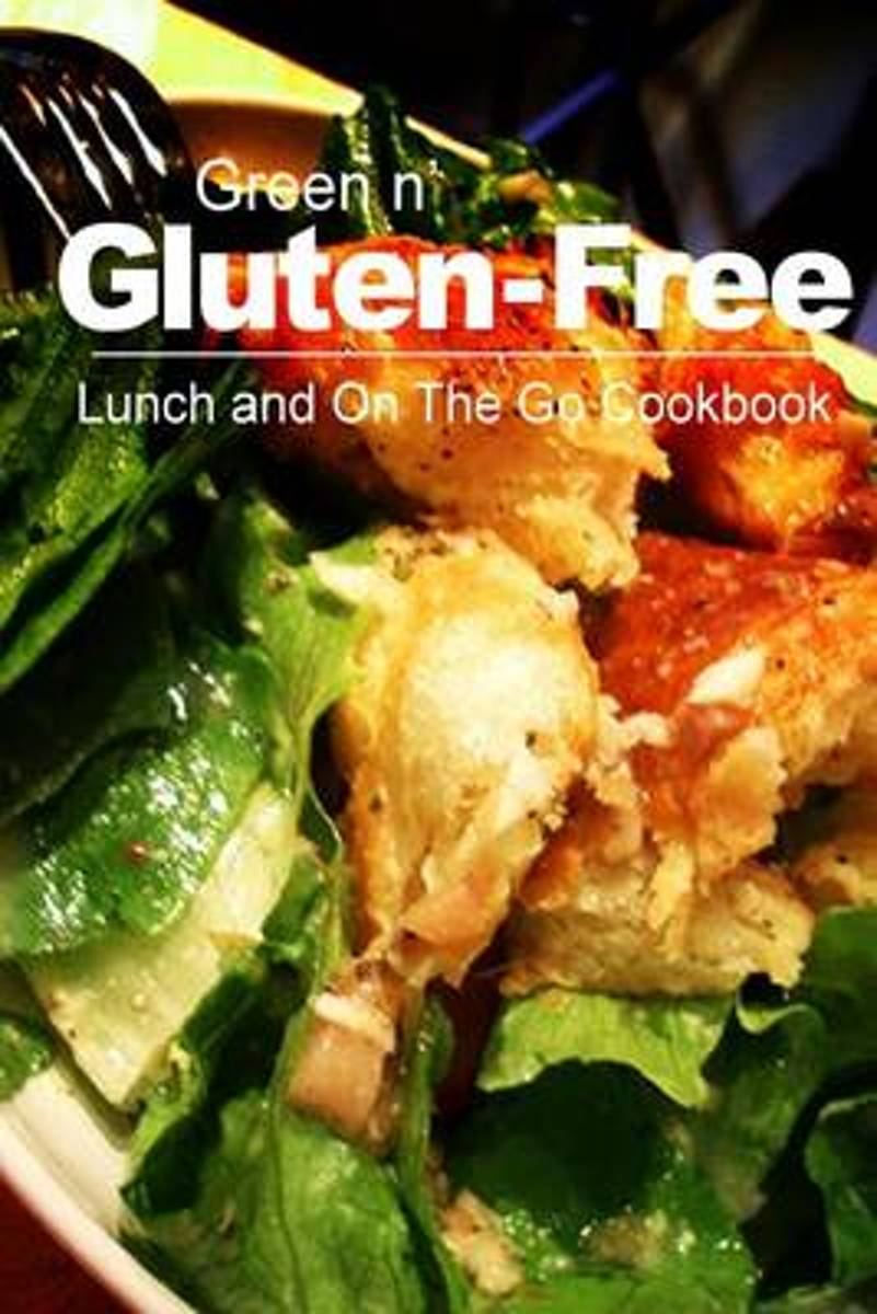 Green N' Gluten-Free - Lunch and on the Go Cookbook