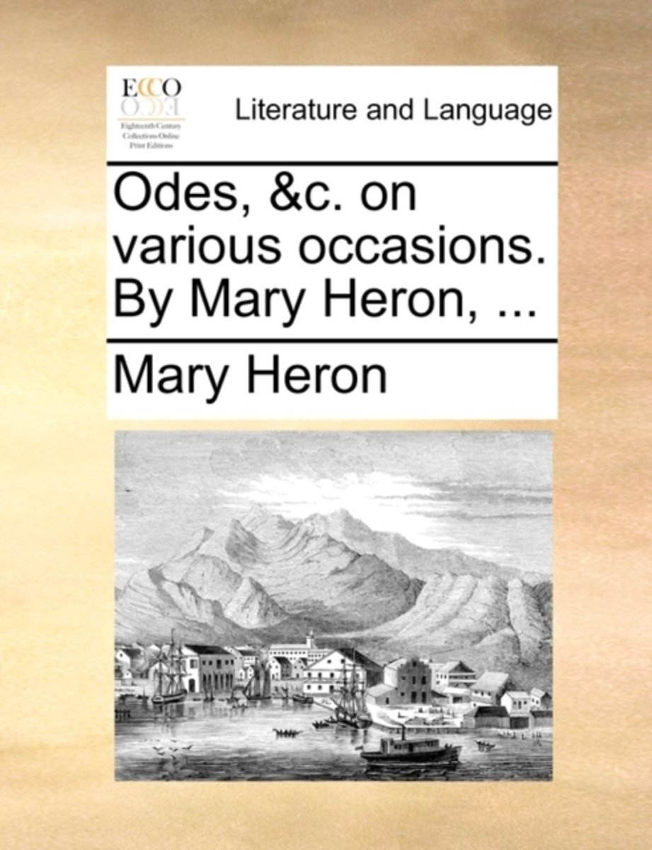 Odes, &c. on Various Occasions. by Mary Heron,