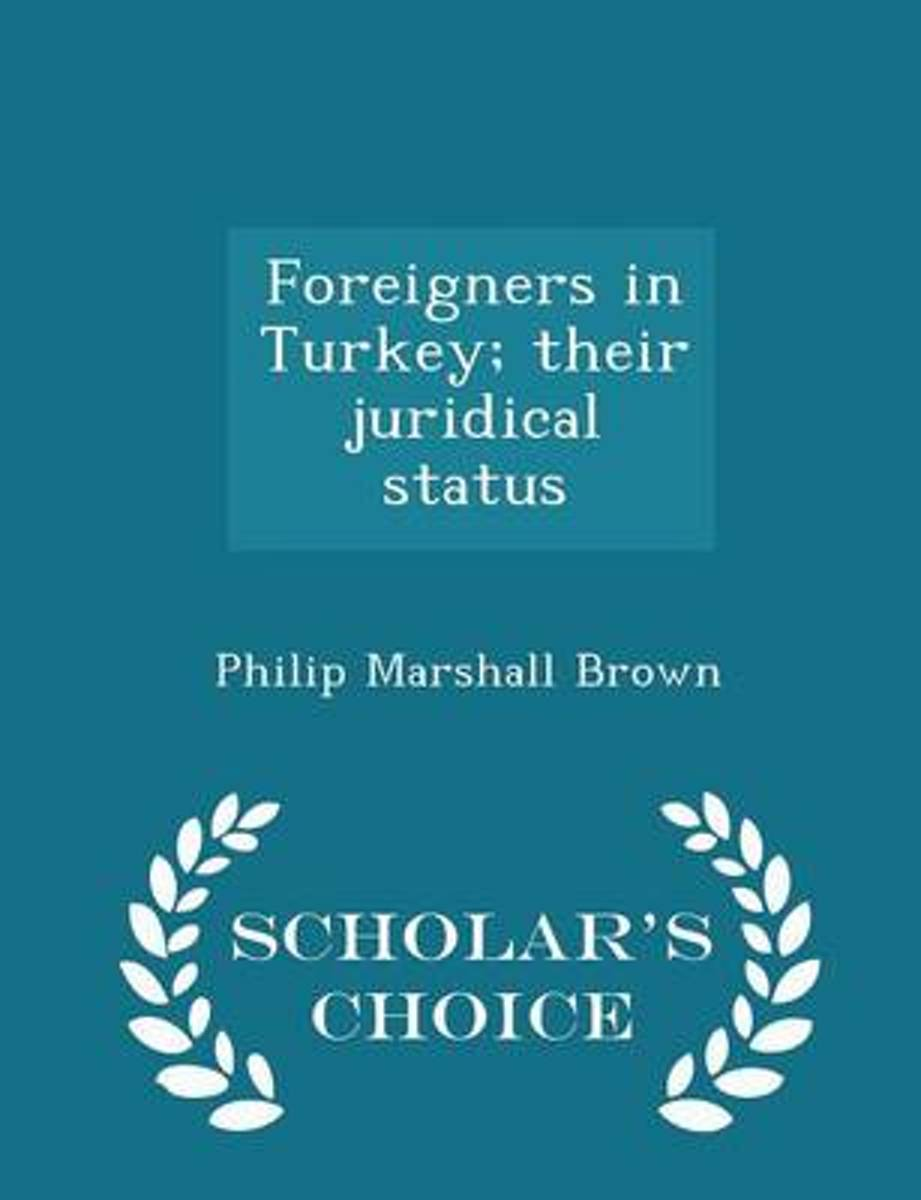 Foreigners in Turkey; Their Juridical Status - Scholar's Choice Edition