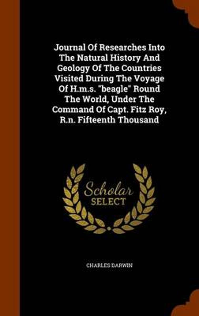 Journal of Researches Into the Natural History and Geology of the Countries Visited During the Voyage of H.M.S. Beagle Round the World, Under the Command of Capt. Fitz Roy, R.N. Fifteenth Tho