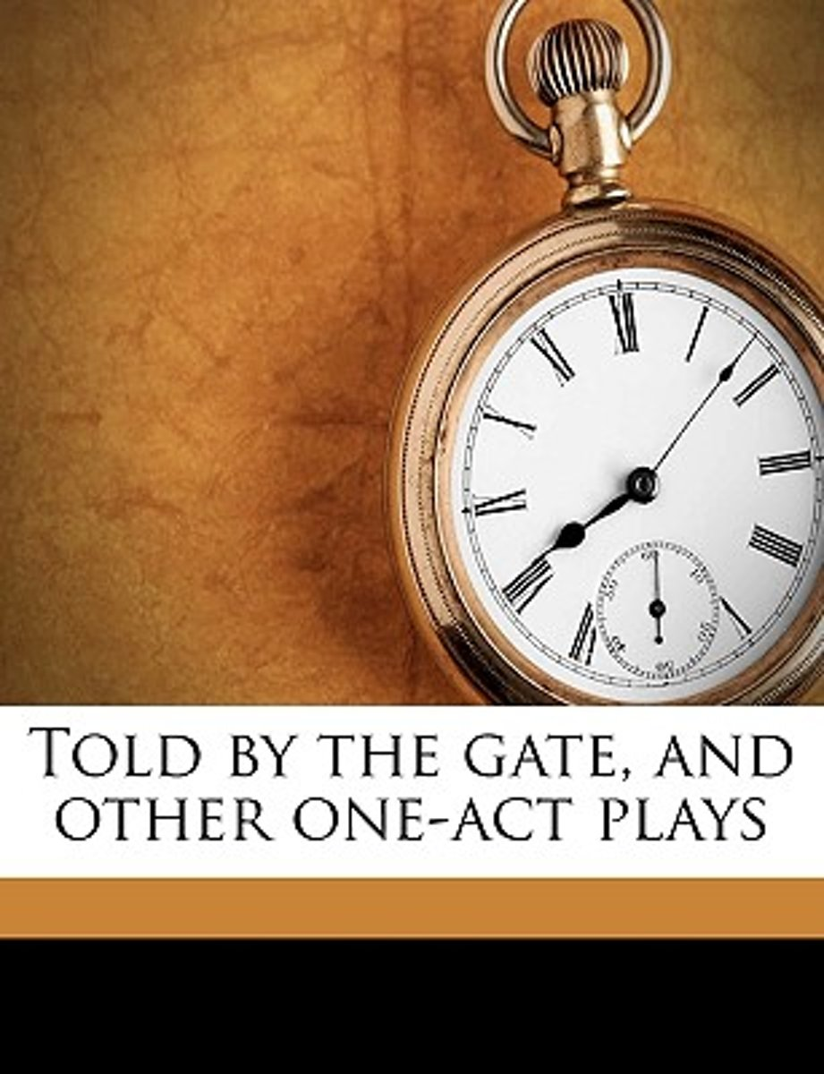 Told by the Gate, and Other One-Act Plays