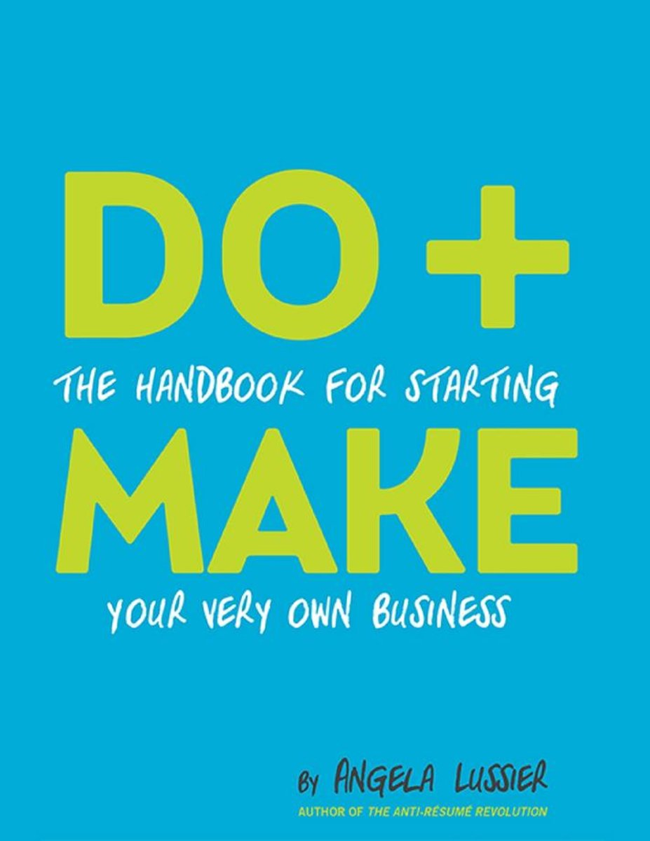 Do + Make: The Handbook for Starting Your Very Own Business