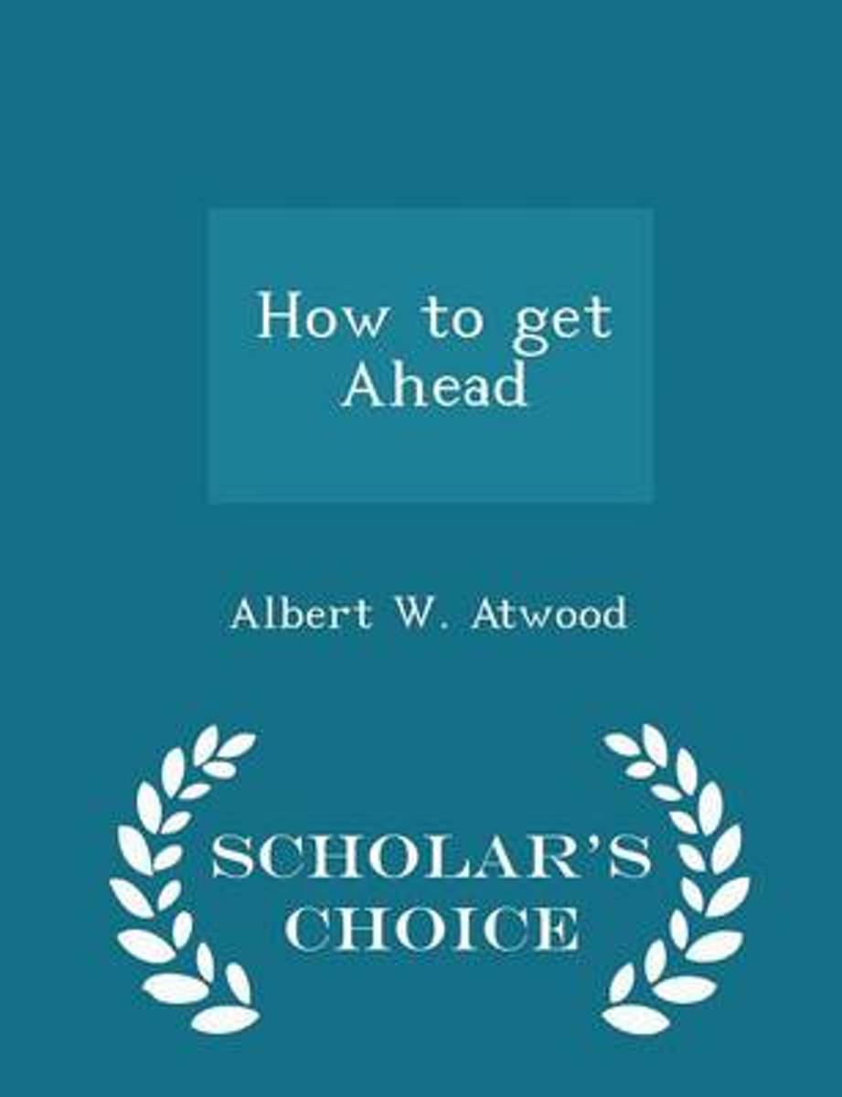 How to Get Ahead - Scholar's Choice Edition