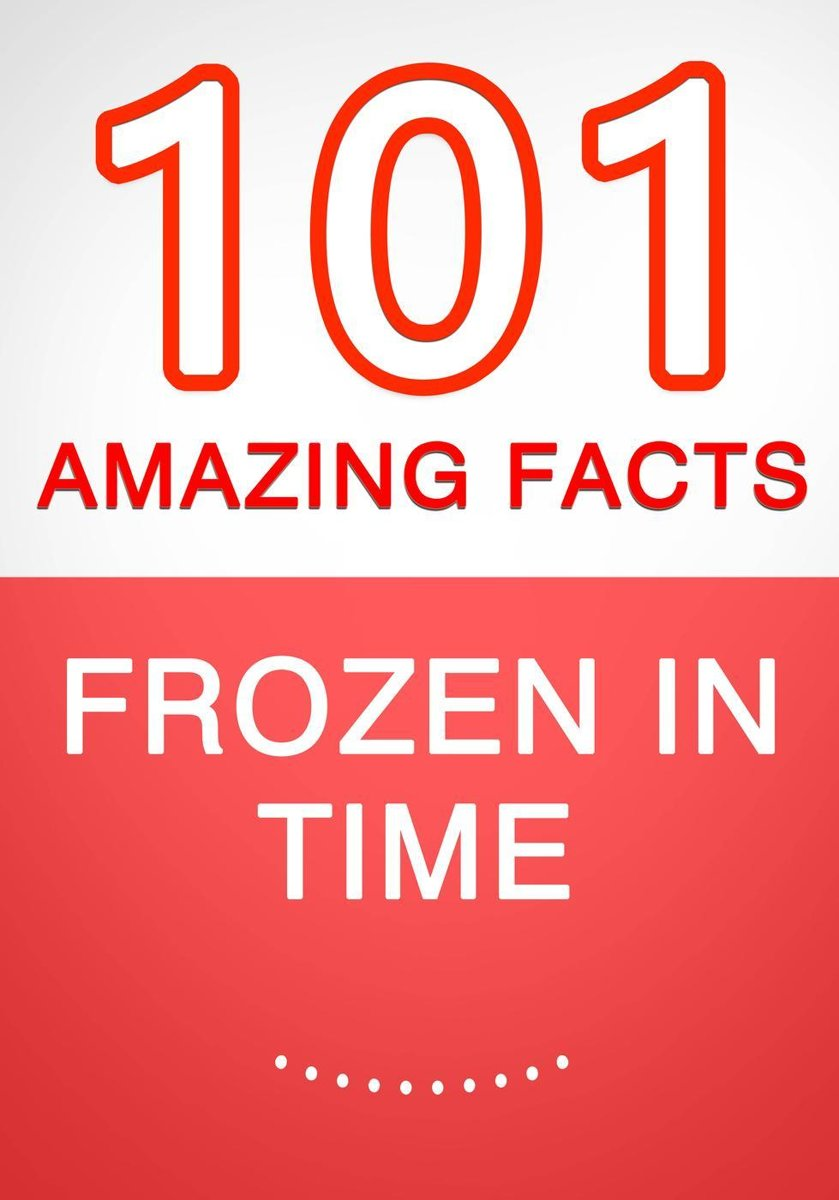 Frozen in Time - 101 Amazing Facts You Didn't Know