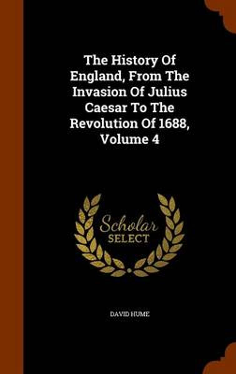 The History of England, from the Invasion of Julius Caesar to the Revolution of 1688, Volume 4