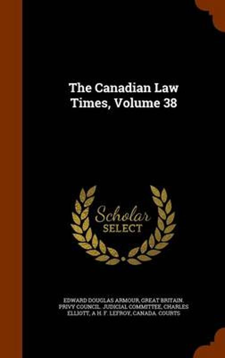 The Canadian Law Times, Volume 38