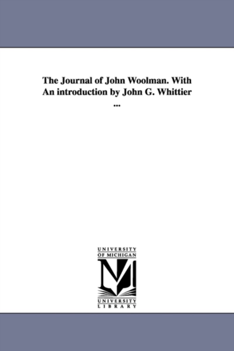 The Journal of John Woolman. with an Introduction by John G. Whittier ...