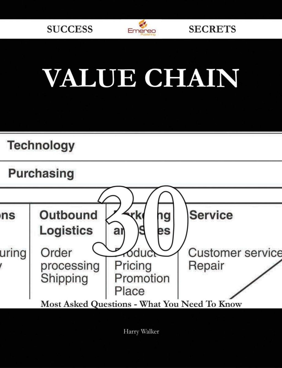 Value chain 30 Success Secrets - 30 Most Asked Questions On Value chain - What You Need To Know