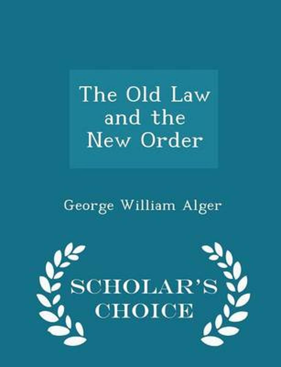 The Old Law and the New Order - Scholar's Choice Edition