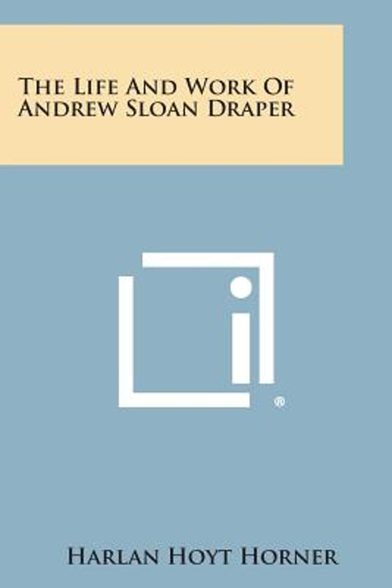 The Life and Work of Andrew Sloan Draper