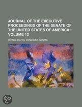 Journal Of The Executive Proceedings Of The Senate Of The United States Of America (Volume 12)