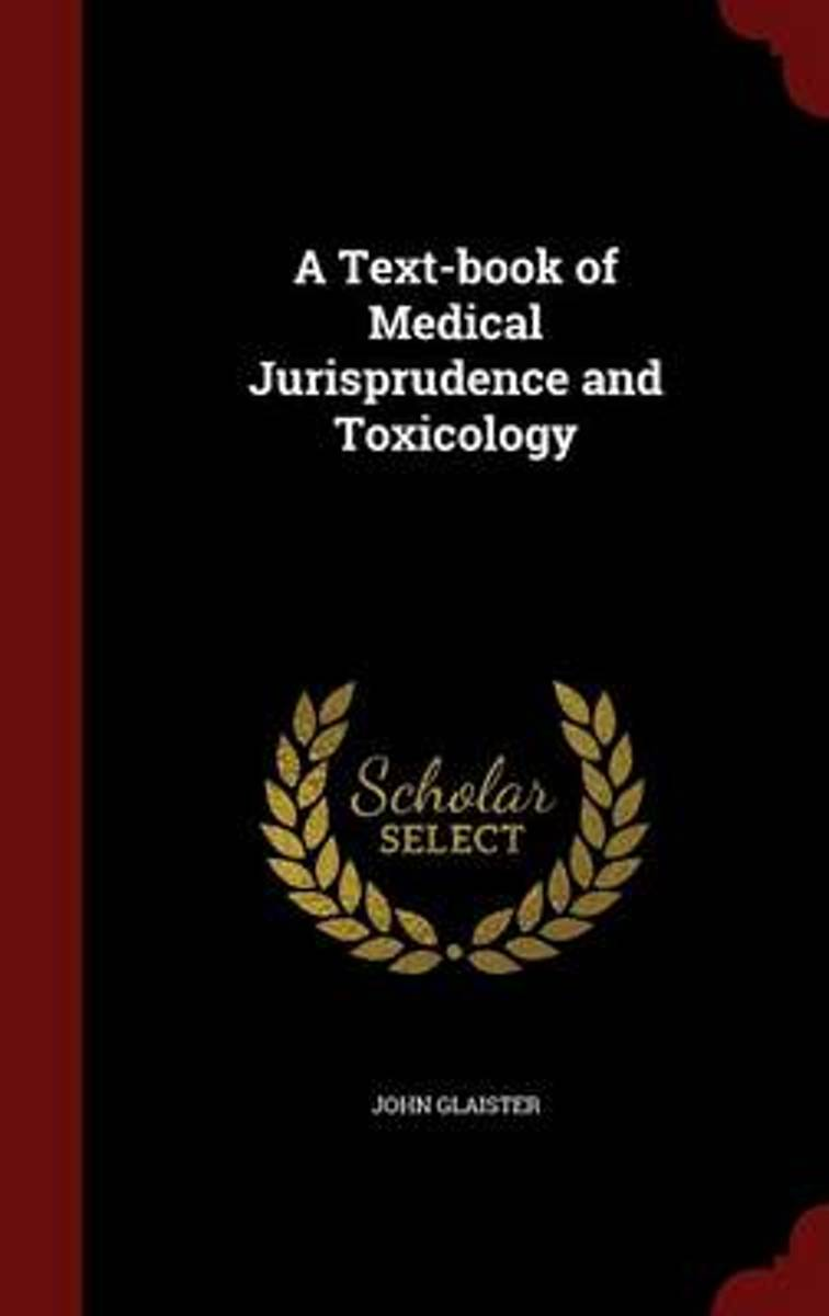 A Text-Book of Medical Jurisprudence and Toxicology