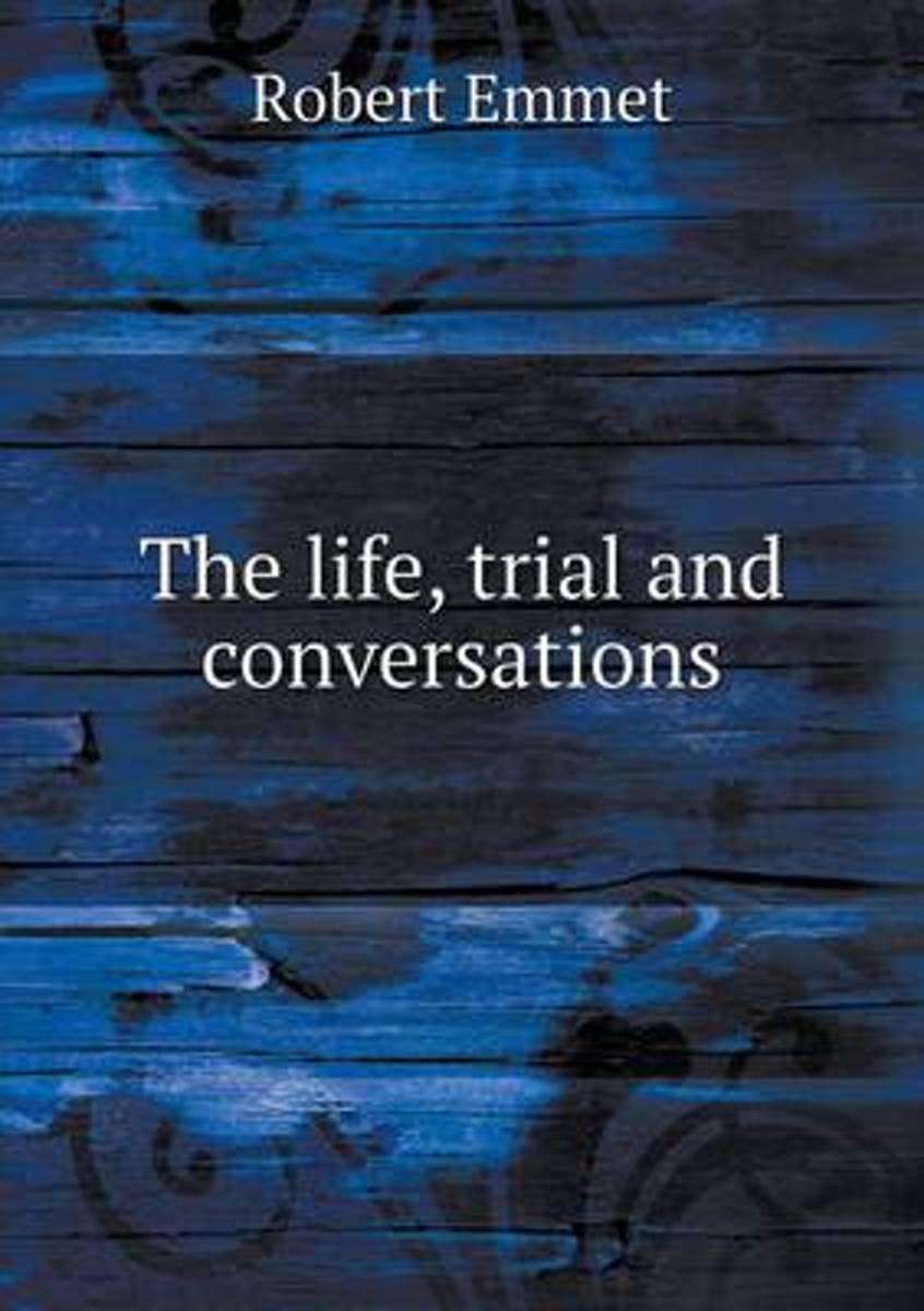 The Life, Trial and Conversations