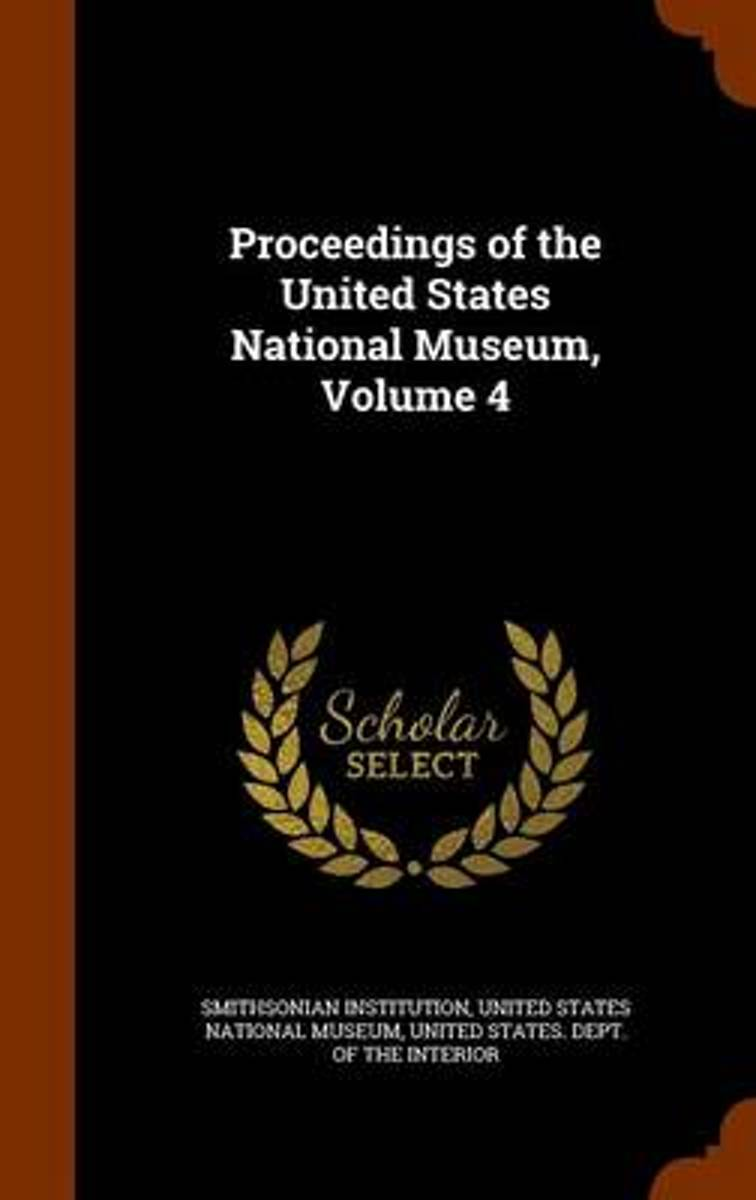 Proceedings of the United States National Museum, Volume 4