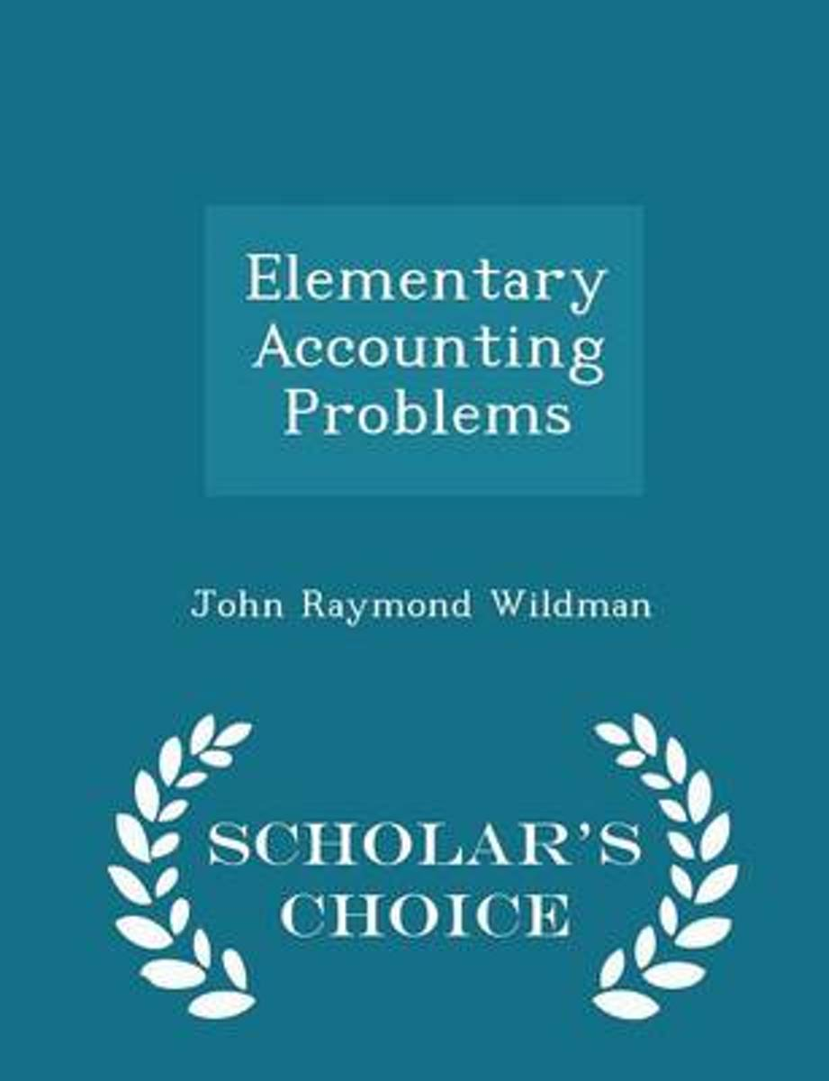 Elementary Accounting Problems - Scholar's Choice Edition