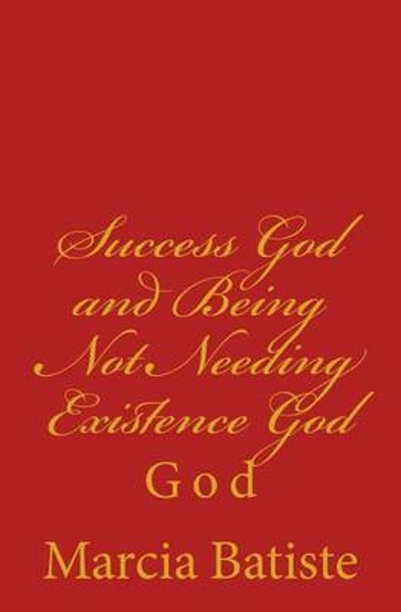 Success God and Being Not Needing Existence God