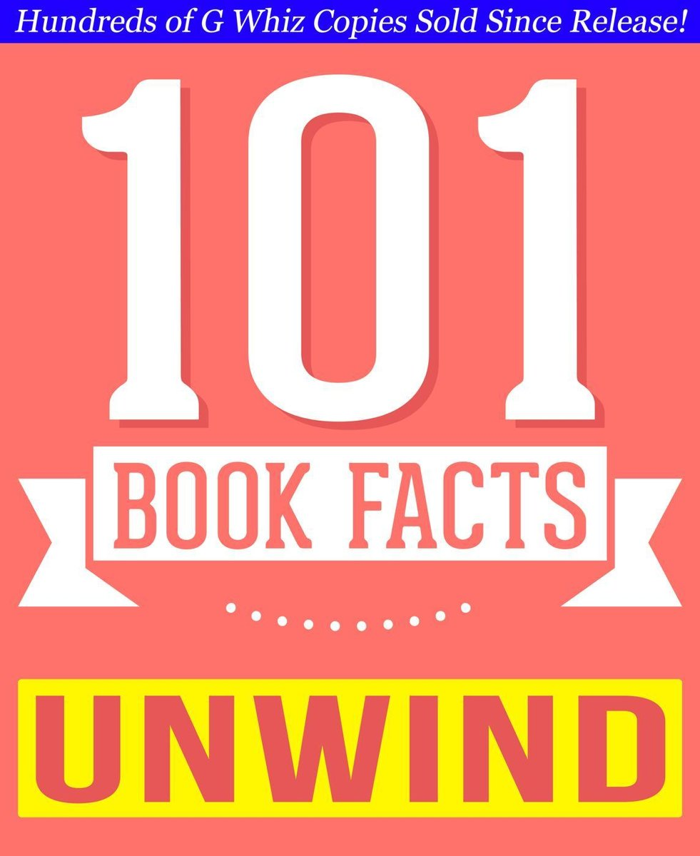 Unwind Dystology - 101 Amazing Facts You Didn't Know